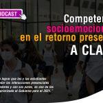Competencias socioemocionales en el retorno presencial a clases